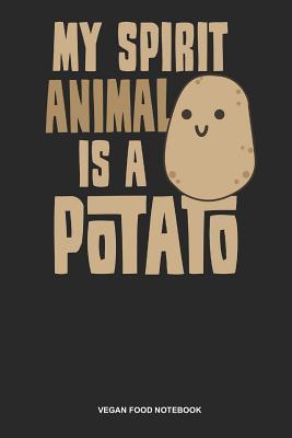 Vegan Food Notebook: Blank Log Book For Vegetarian Or Vegan: Vegan Potato Journal My Spirit Animal Is A Gift - Publishing, Gawk