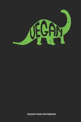 Vegan Food Notebook: Lined Log Book For Vegetarian Or Vegan: Vegan Dinosaur Journal Herbivore Gift - Publishing, Gawk