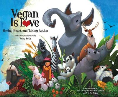 Vegan Is Love: Having Heart and Taking Action -