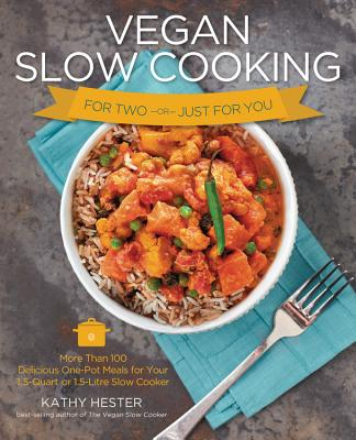 Vegan Slow Cooking for Two or Just for You: More Than 100 Delicious One-Pot Meals for Your 1.5-Quart/Litre Slow Cooker - Hester, Kathy, and Lewis, Kate (Photographer)