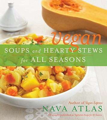 Vegan Soups and Hearty Stews for All Seasons - Atlas, Nava