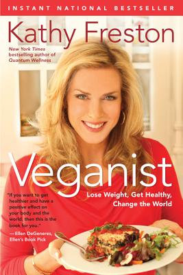 Veganist: Lose Weight, Get Healthy, Change the World - Freston, Kathy