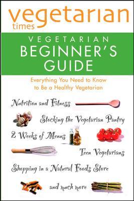 Vegetarian Times: Vegetarian Beginner's Guide - Vegetarian Times Magazine