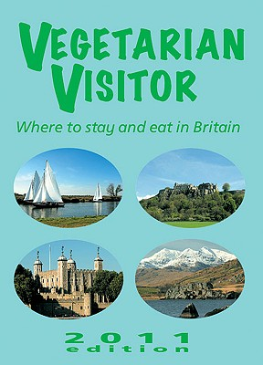 Vegetarian Visitor: Where to Stay and Eat in Britain - Weitzel, Annemarie (Editor)