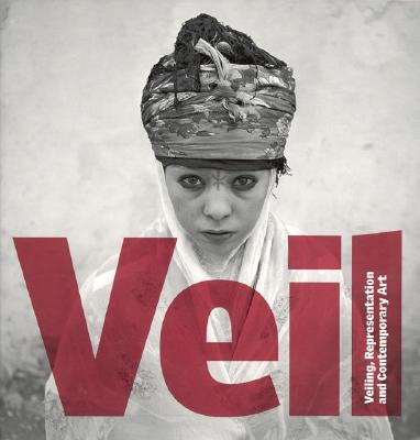 Veil: Veiling, Representation, and Contemporary Art - Bailey, David A (Editor), and Tawadros, Gilane (Editor), and Cotter, Suzanne (Foreword by)
