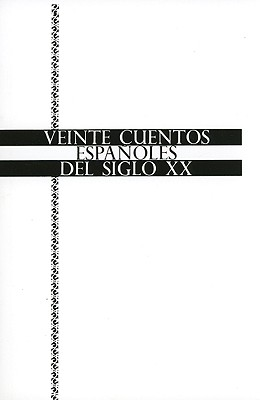 Veinte Cuentos Espanoles del Siglo XX - Anderson-Imbert, Enrique, and Kiddle, Lawrence B
