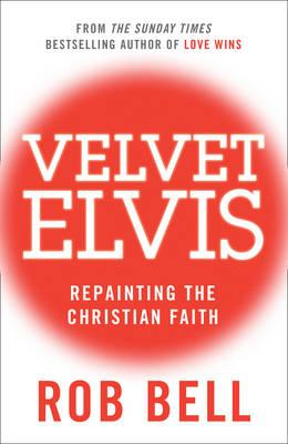 Velvet Elvis: Repainting the Christian Faith - Bell, Rob