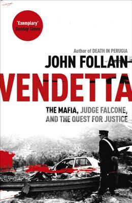 Vendetta: The Mafia, Judge Falcone and the Quest for Justice - Follain, John