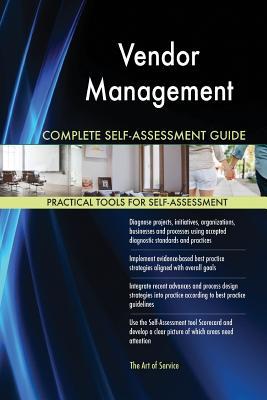 Vendor Management Complete Self-Assessment Guide - Blokdyk, Gerardus
