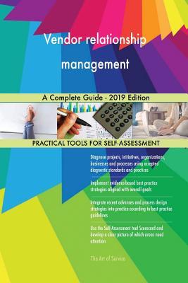 Vendor relationship management A Complete Guide - 2019 Edition - Blokdyk, Gerardus