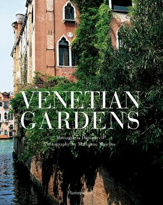 Venetian Gardens - Dammicco, Mariagrazia, and Majerus, Marianne (Photographer)