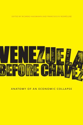 Venezuela Before Chávez: Anatomy of an Economic Collapse - Hausmann, Ricardo (Editor), and Rodriguez, Francisco R (Editor)