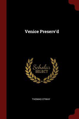 Venice Preserv'd - Otway, Thomas