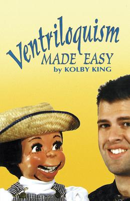 Ventriloquism Made Easy - King, Kolby