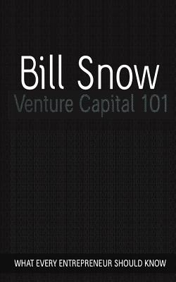 Venture Capital 101 - Snow, Bill