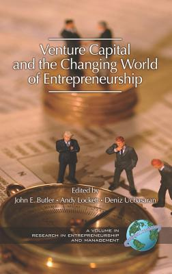 Venture Capital in the Changing World of Entrepreneurship (Hc) - Butler, John E (Editor), and Lockett, Andy (Editor), and Ucbasaran, Deniz (Editor)