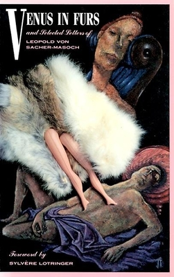 Venus in Furs and Selected Stories: Stories about Mastery, Slavery and the Darker Side of Desire - Von Sacher-Masoch