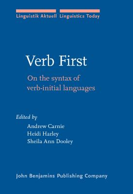 Verb First: On the Syntax Verb Initial Languages - Carnie, Andrew (Editor), and Harley, Heidi (Editor), and Dooley-Collberg, Sheila Ann (Editor)