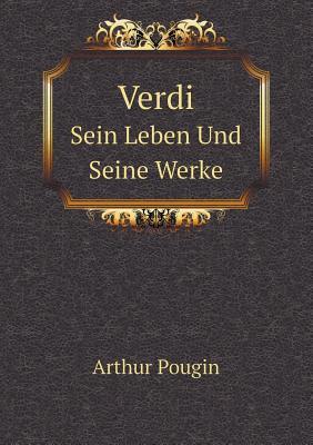 Verdi: Sein Leben Und Seine Werke - Pougin, Arthur
