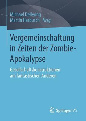 Vergemeinschaftung in Zeiten Der Zombie-Apokalypse: Gesellschaftskonstruktionen Am Fantastischen Anderen - Dellwing, Michael (Editor), and Harbusch, Martin (Editor)