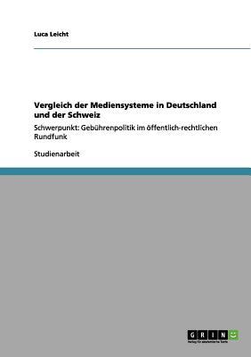 Vergleich Der Mediensysteme in Deutschland Und Der Schweiz - Leicht, Luca