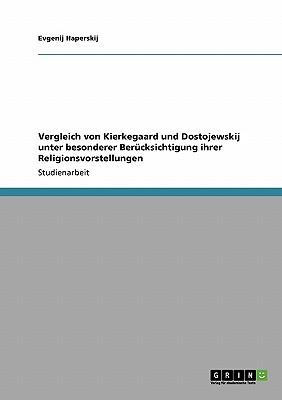 Vergleich Von Kierkegaard Und Dostojewskij Unter Besonderer Berucksichtigung Ihrer Religionsvorstellungen - Haperskij, Evgenij