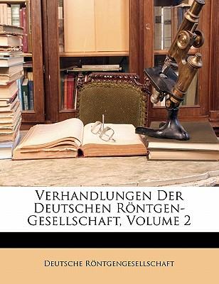 Verhandlungen Der Deutschen Rontgen-Gesellschaft, Volume 2 - Rntgengesellschaft, Deutsche, and Rontgengesellschaft, Deutsche