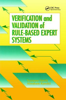 Verification and Validation of Rule-Based Expert Systems - Smith, Suzanne, and Kandel, Abraham