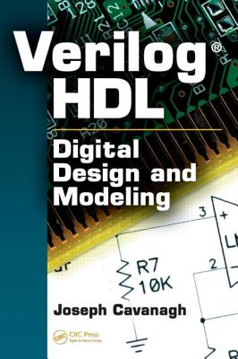 Verilog HDL: Digital Design and Modeling - Cavanagh, Joseph