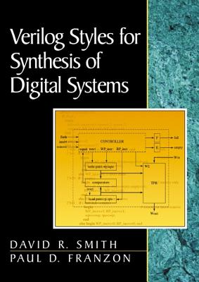 Verilog Styles for Synthesis of Digital Systems - Smith, David R, and Franzon, Paul D