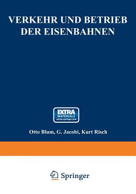 Verkehr Und Betrieb Der Eisenbahnen - Blum, Otto, and Jacobi, Gustav, and Risch, Kurt