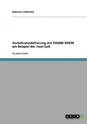 Verkehrsmodellierung Mit Visum/ Visem Am Beispiel Der Insel Sylt - Schlansky, Sebastian