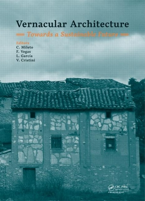 Vernacular Architecture: Towards a Sustainable Future - Mileto, C. (Editor), and Vegas, F. (Editor), and Garcia Soriano, L. (Editor)
