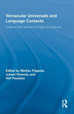 Vernacular Universals and Language Contacts: Evidence from Varieties of English and Beyond - Filppula, Markku (Editor), and Klemola, Juhani (Editor), and Paulasto, Heli (Editor)
