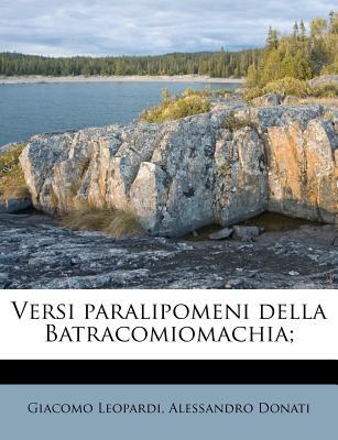 Versi Paralipomeni Della Batracomiomachia; - Leopardi, Giacomo, Professor, and Donati, Alessandro, Professor