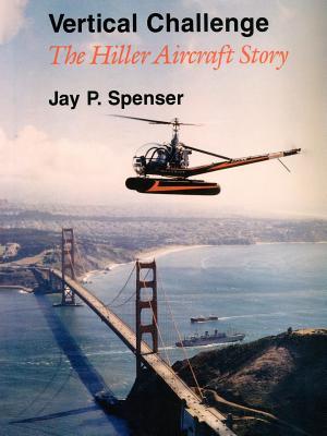 Vertical Challenge: The Hiller Aircraft Story - Spenser, Jay P