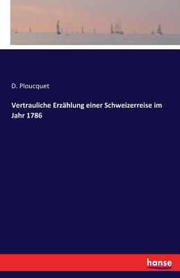 Vertrauliche Erzahlung Einer Schweizerreise Im Jahr 1786 - Ploucquet, D