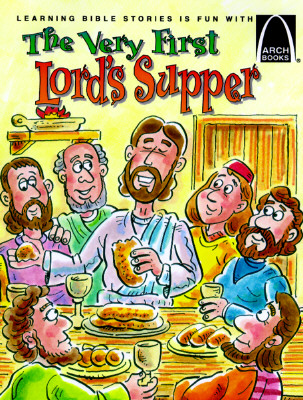 Very First Lord's Supper - Ballman, Swanee, and Arch Books