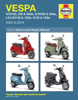 Vespa GTS125, 250 & 300ie, GTV250 & 300ie, LX/LXV125 & 150ie, S125/150ie Service and Repair Manual: 2005-2014 - Coombs, Matthew, and Mather, Phil