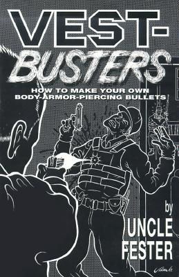 Vest-Busters: How to Make Your Own Body-Armor-Piercing Bullets - Uncle Fester