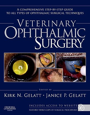 Veterinary Ophthalmic Surgery - Gelatt, Kirk N., and Gelatt, Janice P.