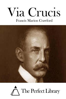 Via Crucis - Crawford, Francis Marion, and The Perfect Library (Editor)