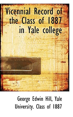 Vicennial Record of the Class of 1887 in Yale College - Hill, George Edwin