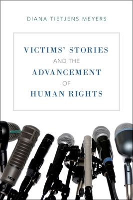 Victims' Stories and the Advancement of Human Rights - Meyers, Diana Tietjens