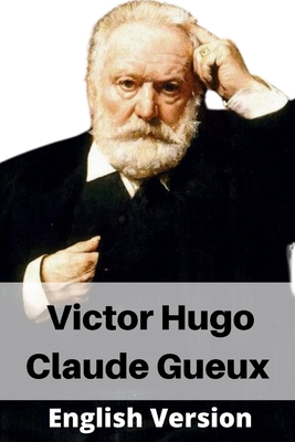 Victor Hugo Claude Gueux - S, N (Translated by), and (author), Victor Hugo