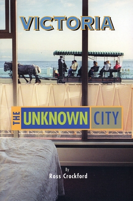 Victoria: The Unknown City - Crockford, Ross