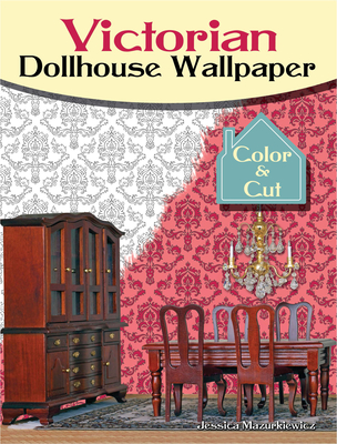 Victorian Dollhouse Wallpaper: Color & Cut - Mazurkiewicz, Jessica