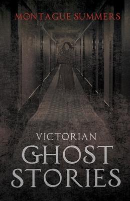 Victorian Ghost Stories - Summers, Montague, Professor