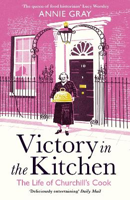 Victory in the Kitchen: The Life of Churchill's Cook - Gray, Annie