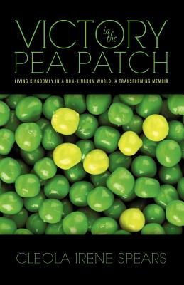 Victory in the Pea Patch - Spears, Cleola Irene